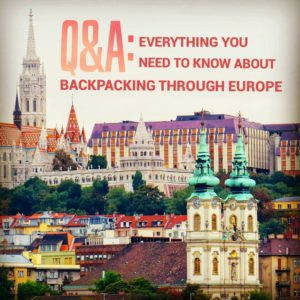 Q&A: Everything you need to know about backpacking Europe. www.nowntoventure.com